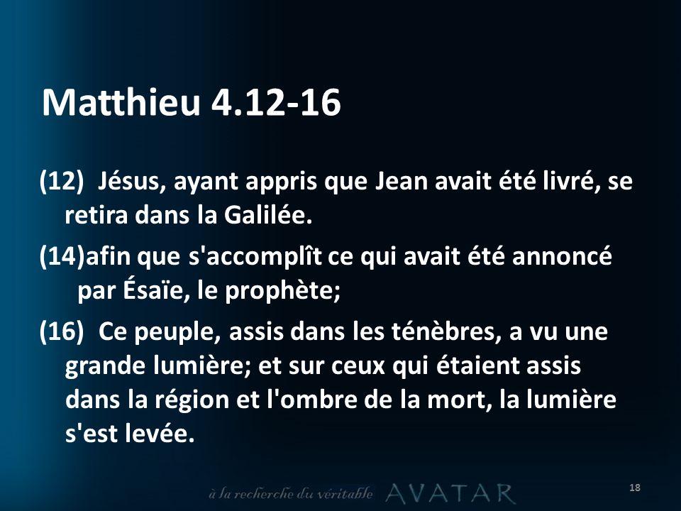 Matthieu 4.12-16 (12) Jésus, ayant appris que Jean avait été livré, se retira dans la Galilée.