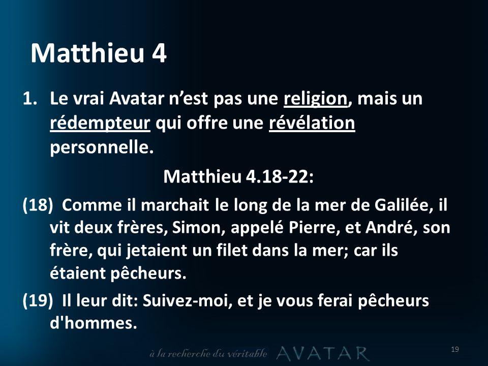 Matthieu 4 Le vrai Avatar n'est pas une religion, mais un rédempteur qui offre une révélation personnelle.