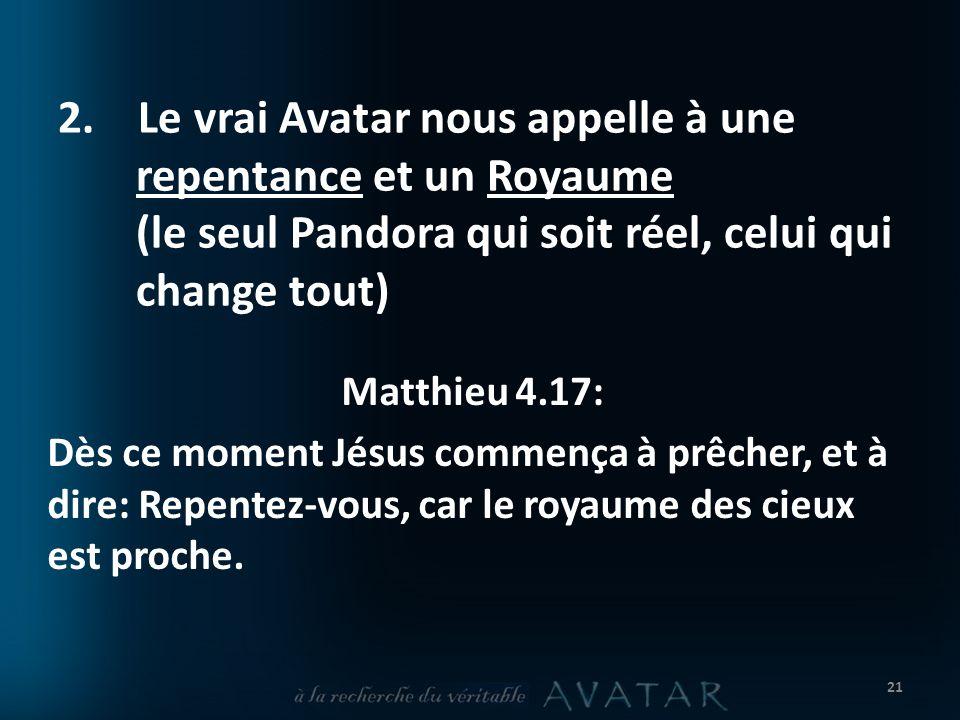 2. Le vrai Avatar nous appelle à une repentance et un Royaume (le seul Pandora qui soit réel, celui qui change tout)