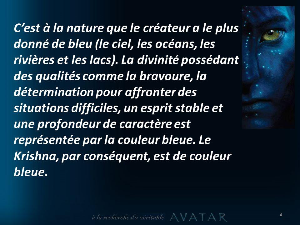 C'est à la nature que le créateur a le plus donné de bleu (le ciel, les océans, les rivières et les lacs).
