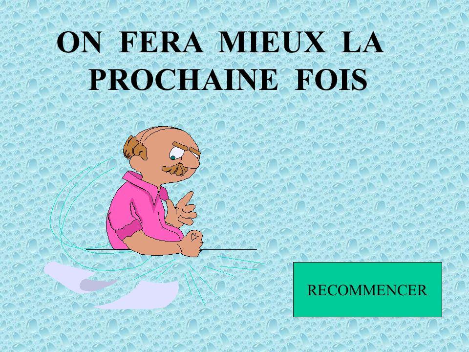ON FERA MIEUX LA PROCHAINE FOIS