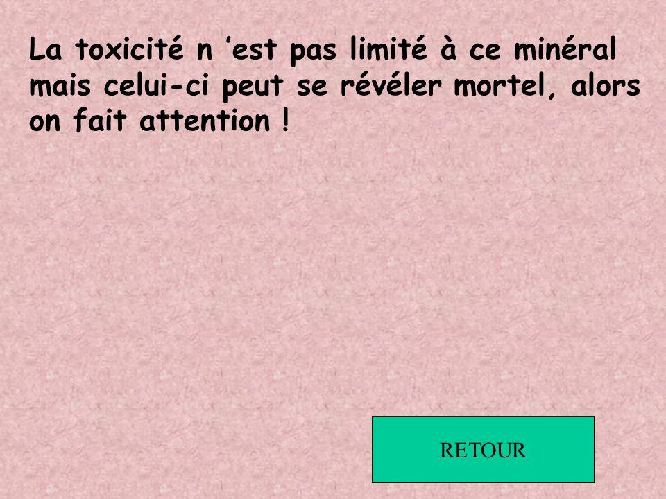 La toxicité n 'est pas limité à ce minéral