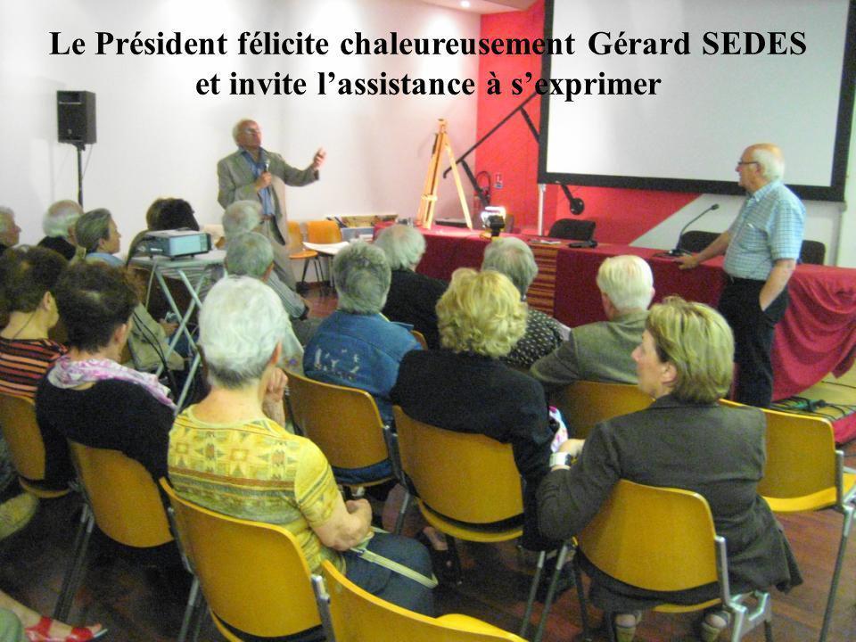 Le Président félicite chaleureusement Gérard SEDES et invite l'assistance à s'exprimer