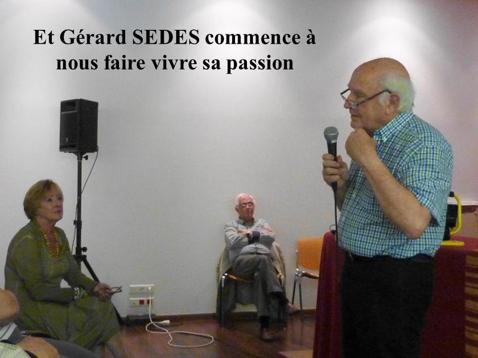 Et Gérard SEDES commence à nous faire vivre sa passion