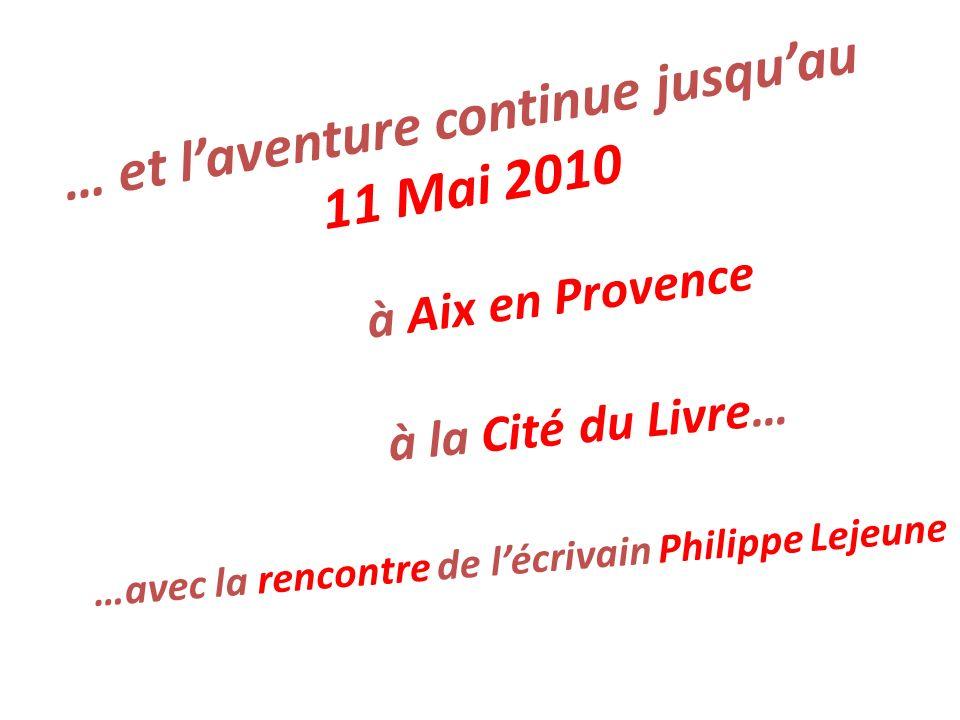 … et l'aventure continue jusqu'au 11 Mai 2010