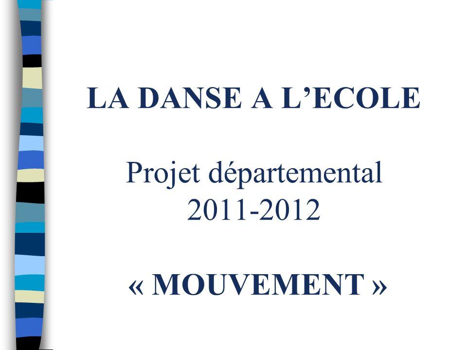 LA DANSE A L'ECOLE Projet départemental 2011-2012 « MOUVEMENT »