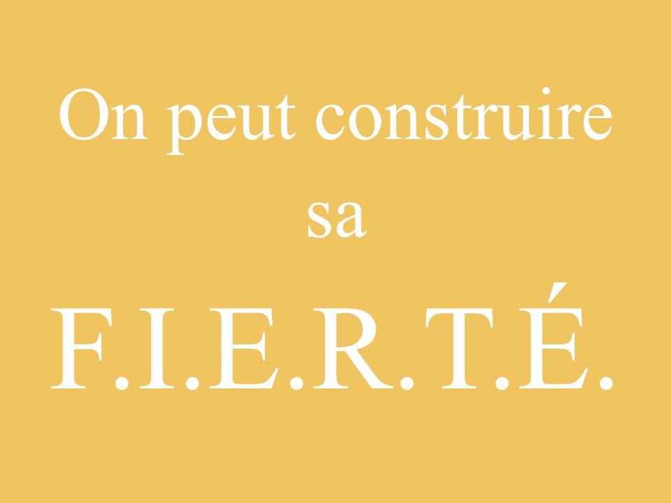 On peut construire sa F.I.E.R.T.É.