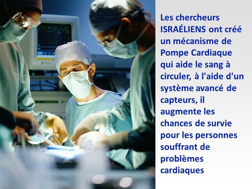 Les chercheurs ISRAÉLIENS ont créé un mécanisme de Pompe Cardiaque qui aide le sang à circuler, à l aide d un système avancé de capteurs, il augmente les chances de survie pour les personnes souffrant de problèmes cardiaques