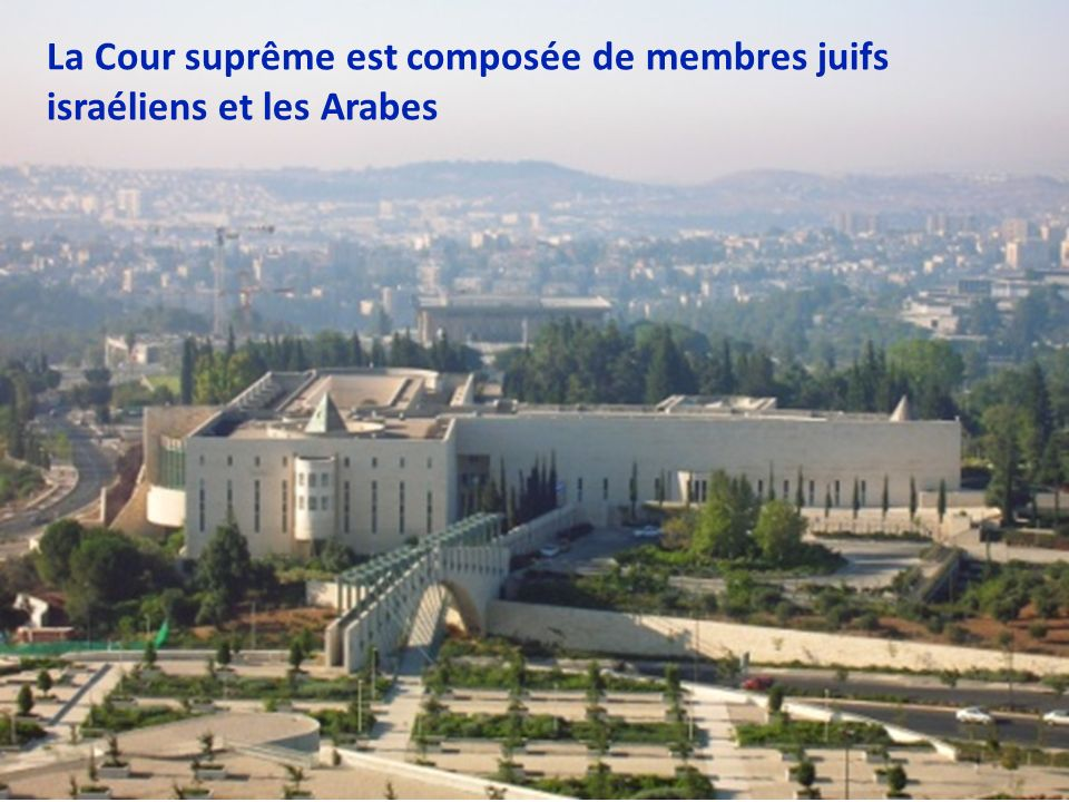 La Cour suprême est composée de membres juifs israéliens et les Arabes