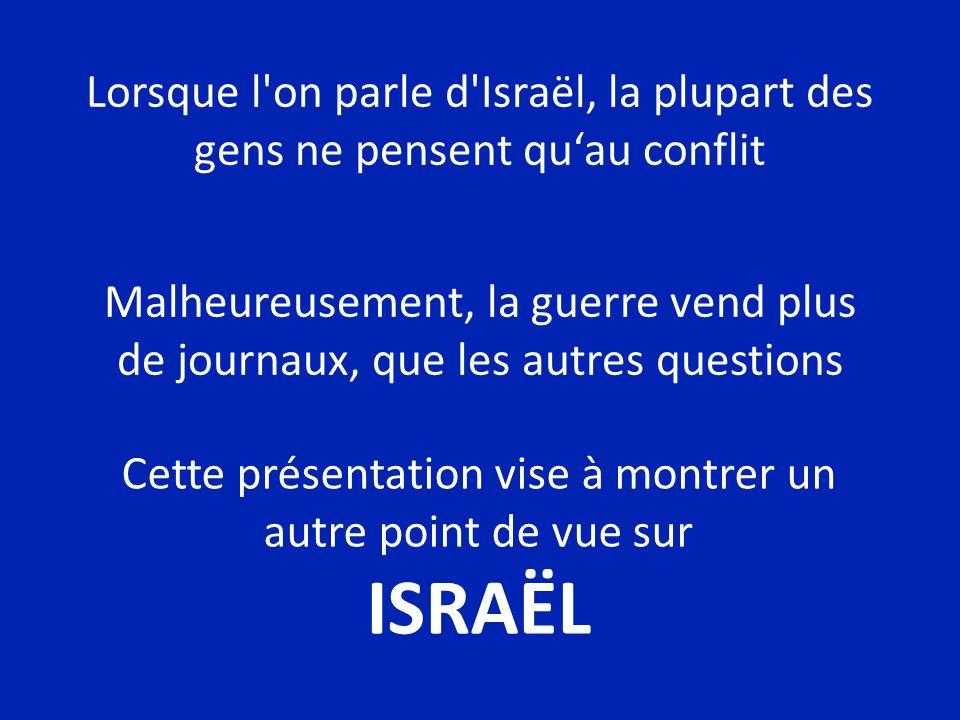 Lorsque l on parle d Israël, la plupart des gens ne pensent qu'au conflit
