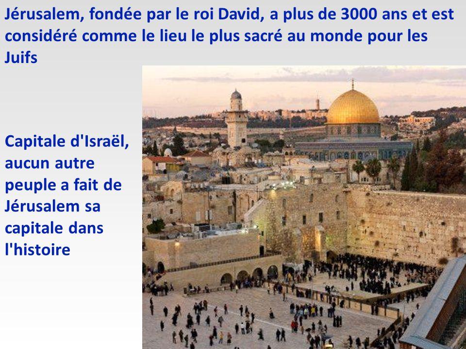 Jérusalem, fondée par le roi David, a plus de 3000 ans et est considéré comme le lieu le plus sacré au monde pour les Juifs