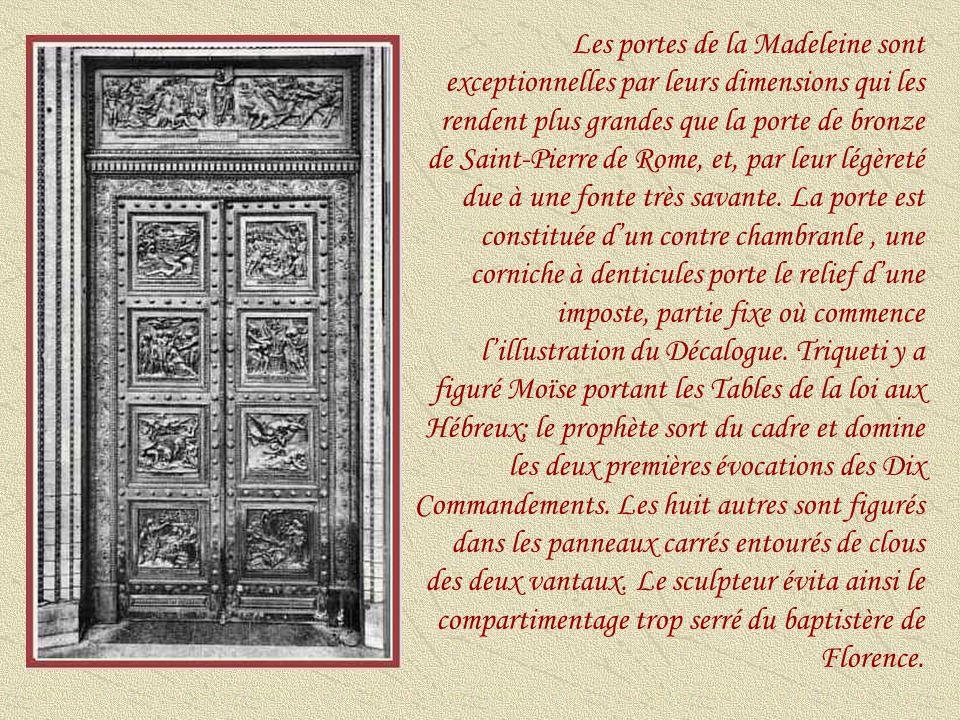 Les portes de la Madeleine sont exceptionnelles par leurs dimensions qui les rendent plus grandes que la porte de bronze de Saint-Pierre de Rome, et, par leur légèreté due à une fonte très savante.