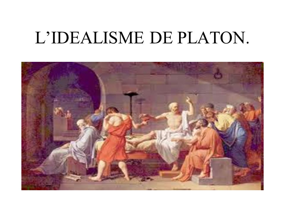 L'IDEALISME DE PLATON.