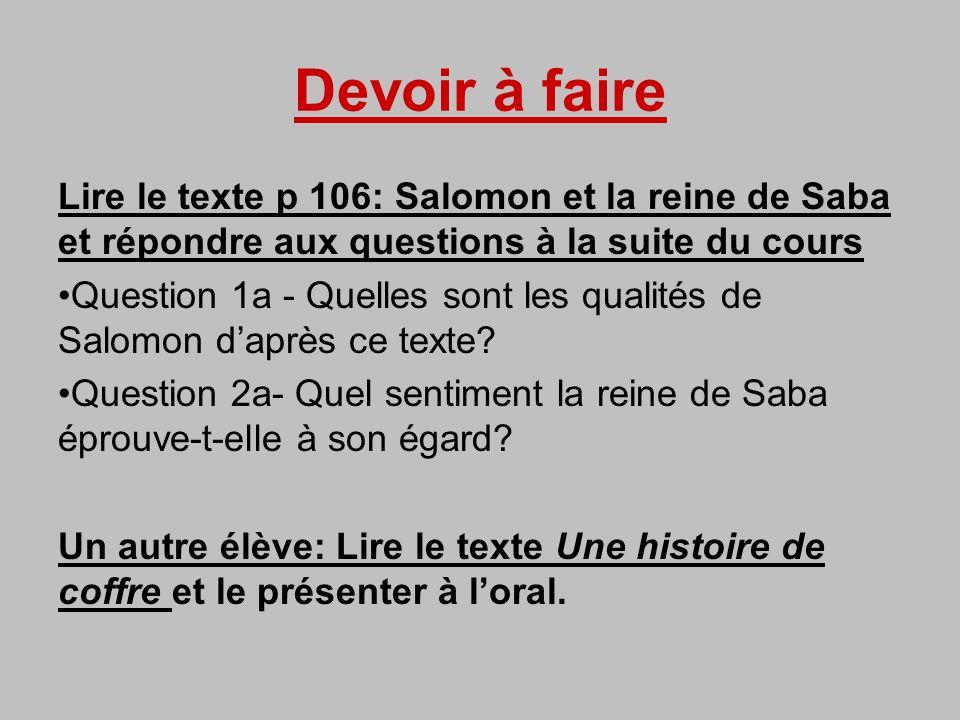 Devoir à faire Lire le texte p 106: Salomon et la reine de Saba et répondre aux questions à la suite du cours.