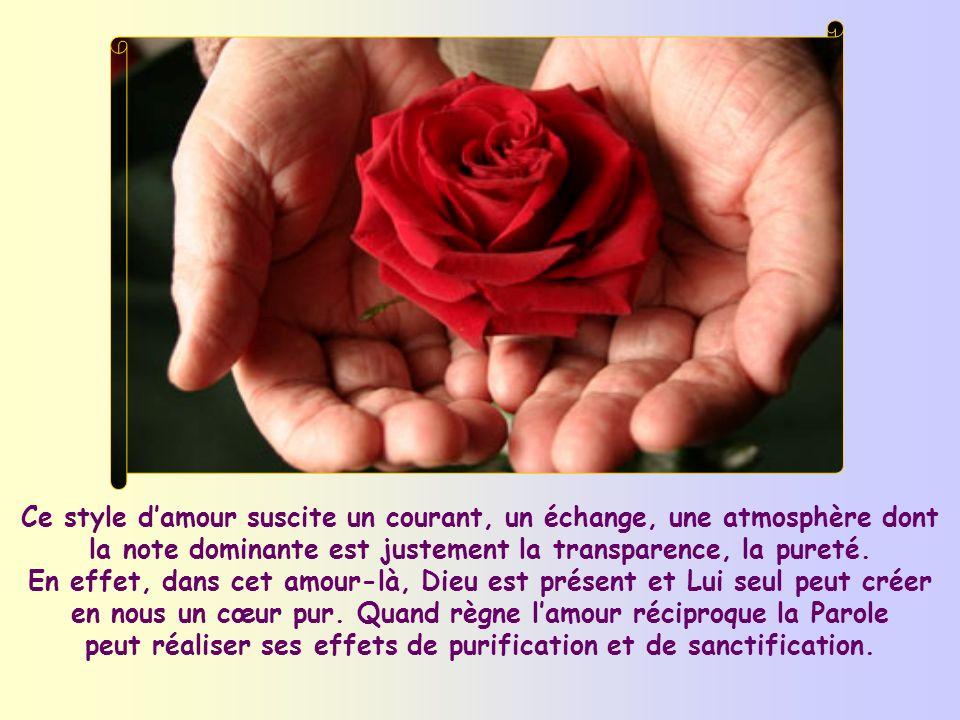 Ce style d'amour suscite un courant, un échange, une atmosphère dont la note dominante est justement la transparence, la pureté.