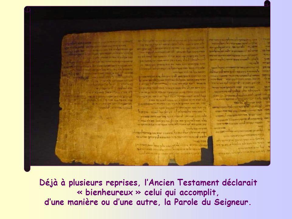 Déjà à plusieurs reprises, l'Ancien Testament déclarait « bienheureux » celui qui accomplit, d'une manière ou d'une autre, la Parole du Seigneur.