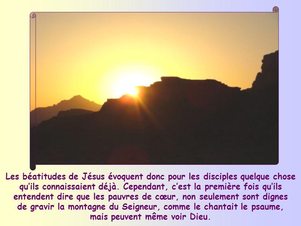 Les béatitudes de Jésus évoquent donc pour les disciples quelque chose qu'ils connaissaient déjà.