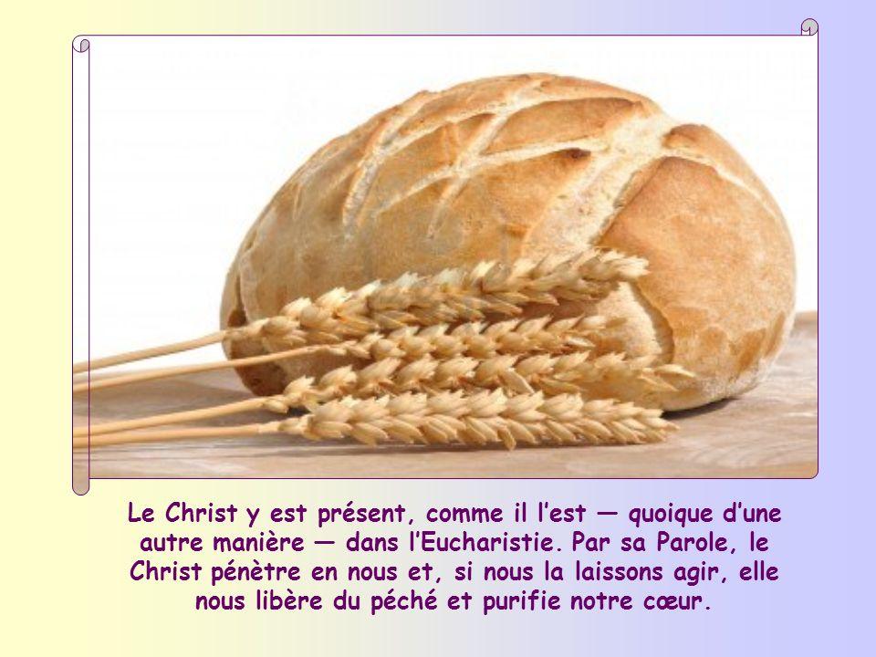 Le Christ y est présent, comme il l'est — quoique d'une autre manière — dans l'Eucharistie.