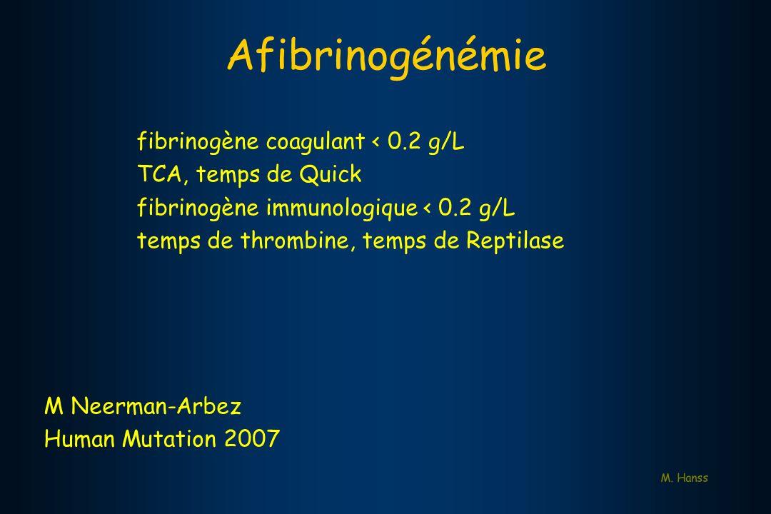 Afibrinogénémie fibrinogène coagulant < 0.2 g/L TCA, temps de Quick