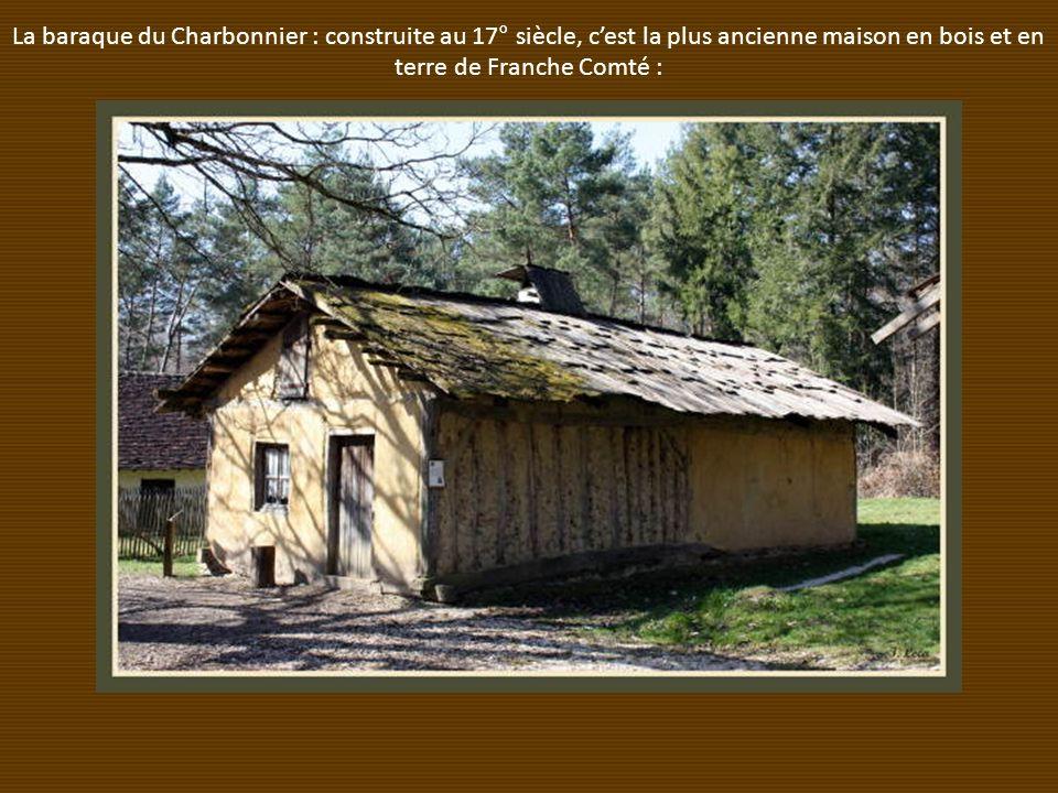 La baraque du Charbonnier : construite au 17° siècle, c'est la plus ancienne maison en bois et en terre de Franche Comté :