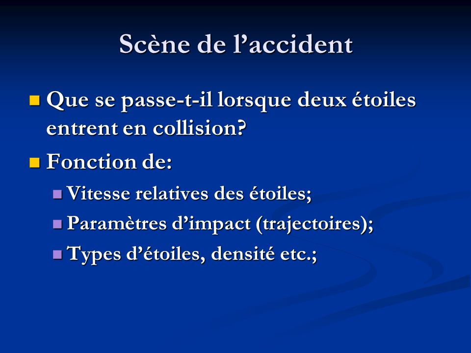 Scène de l'accident Que se passe-t-il lorsque deux étoiles entrent en collision Fonction de: Vitesse relatives des étoiles;