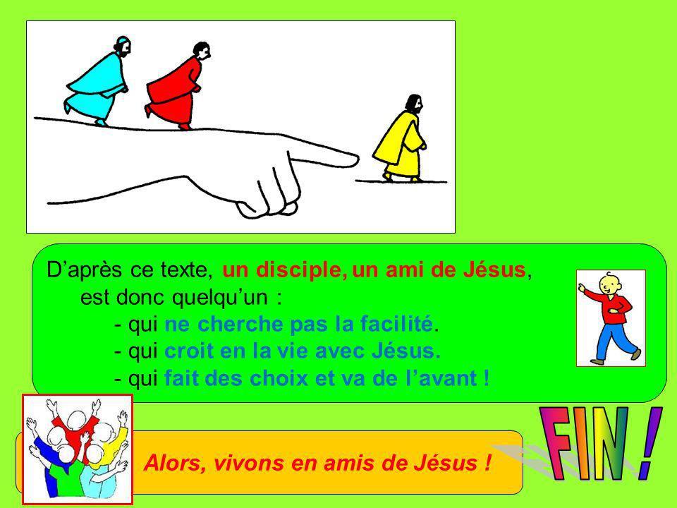 FIN ! D'après ce texte, un disciple, un ami de Jésus,