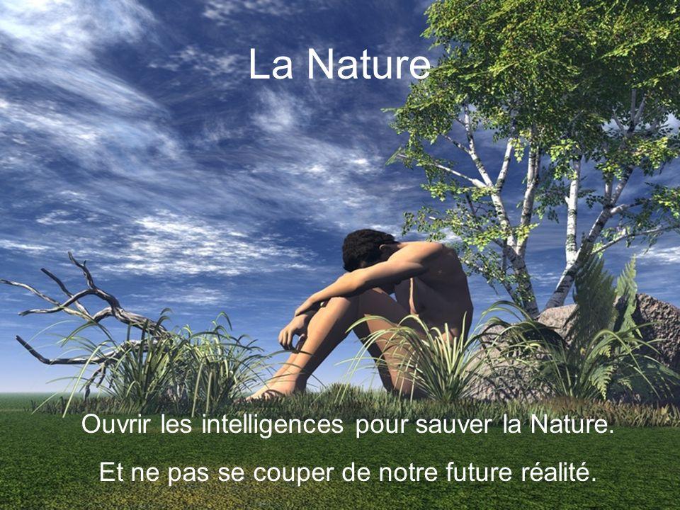 La Nature Ouvrir les intelligences pour sauver la Nature.