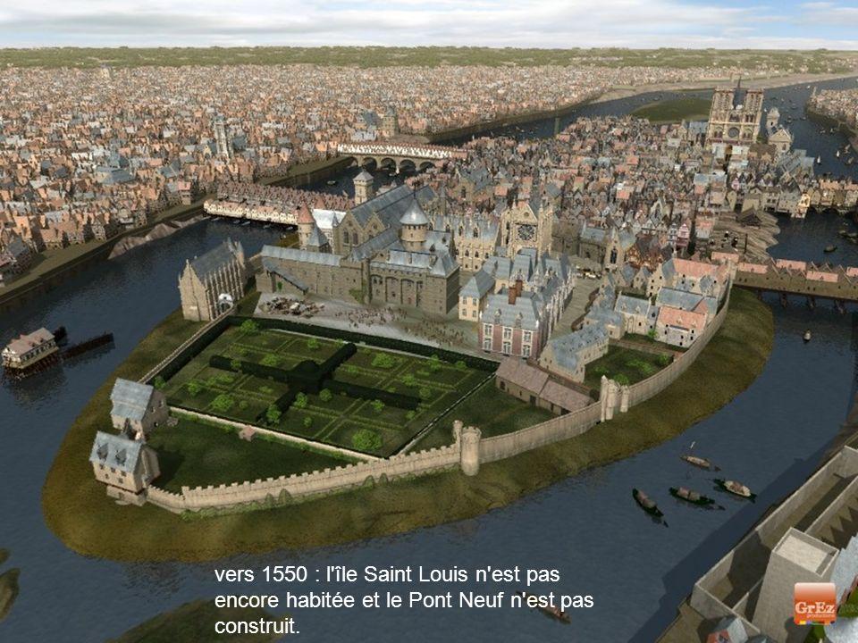 vers 1550 : l île Saint Louis n est pas encore habitée et le Pont Neuf n est pas construit.