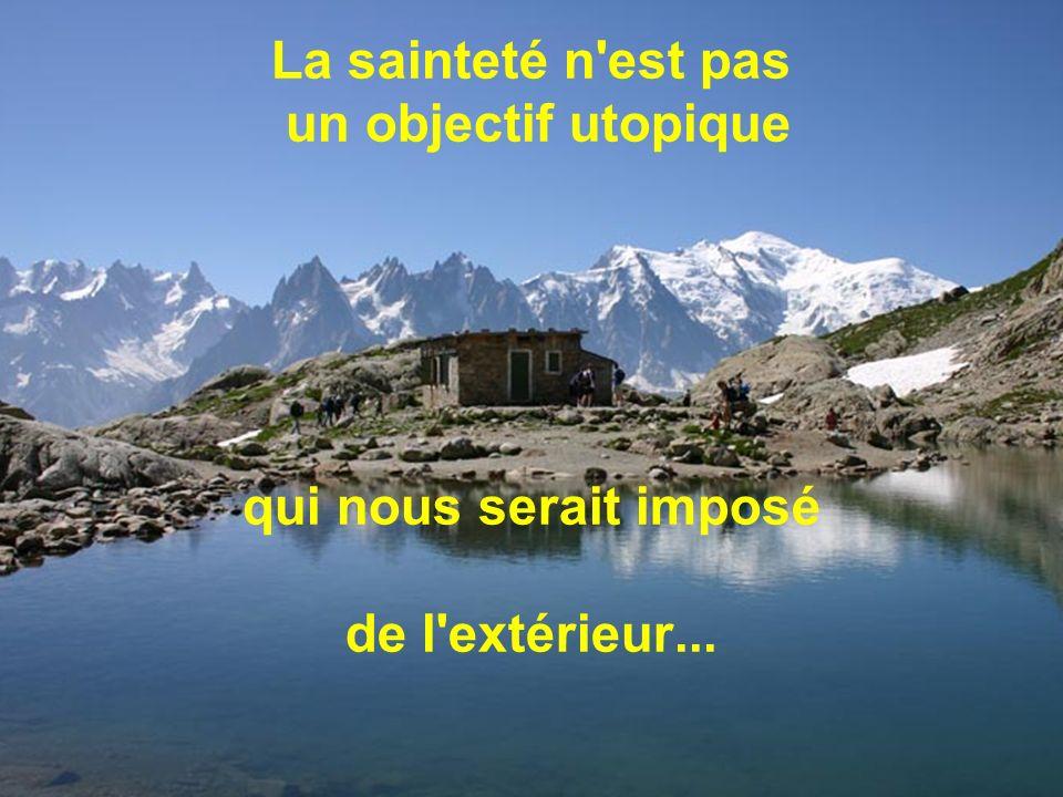 La sainteté n est pas un objectif utopique qui nous serait imposé de l extérieur...