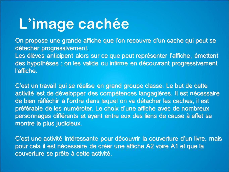 L'image cachée On propose une grande affiche que l'on recouvre d'un cache qui peut se détacher progressivement.