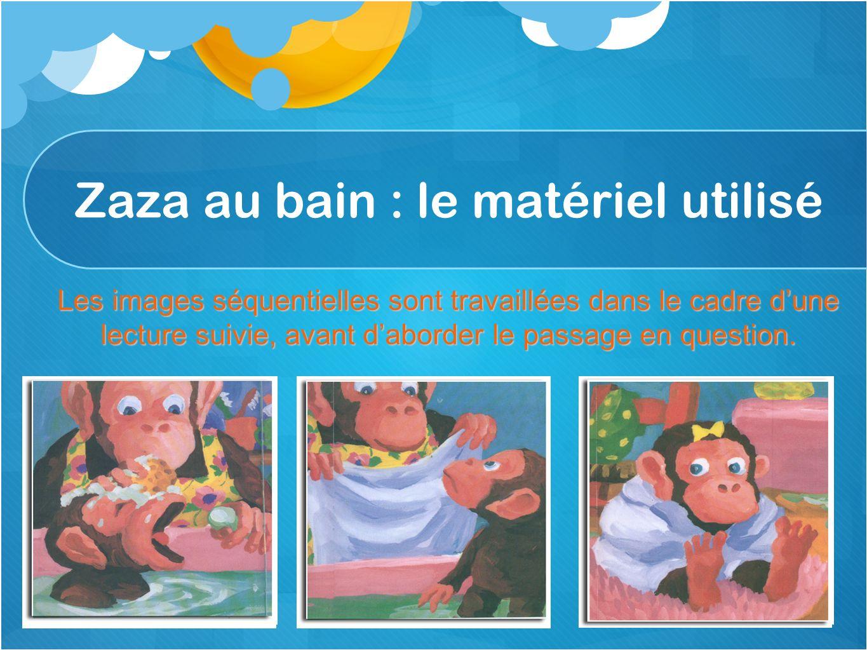 Zaza au bain : le matériel utilisé