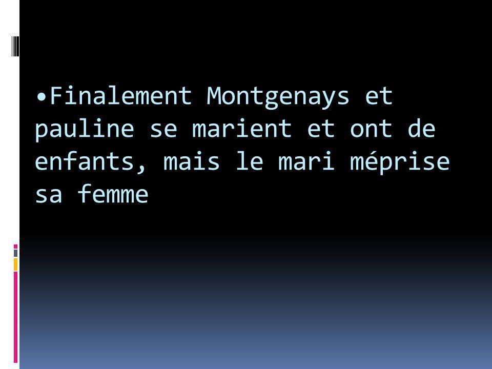Finalement Montgenays et pauline se marient et ont de enfants, mais le mari méprise sa femme