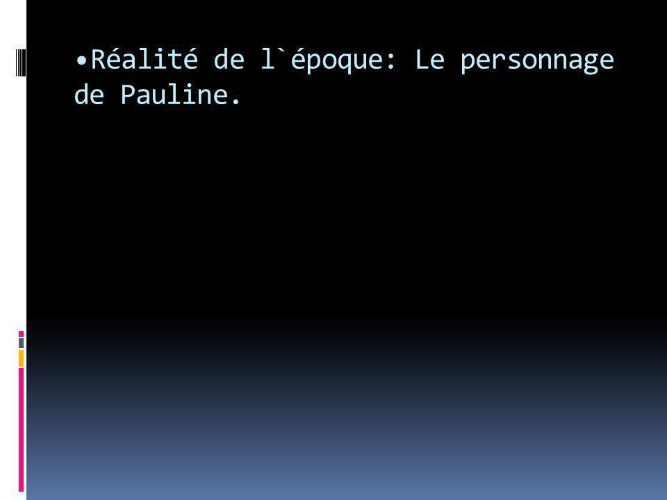 Réalité de l`époque: Le personnage de Pauline.