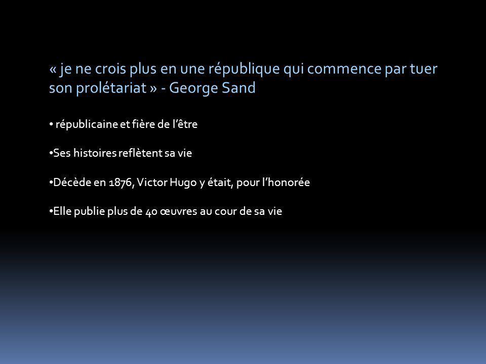 « je ne crois plus en une république qui commence par tuer son prolétariat » - George Sand