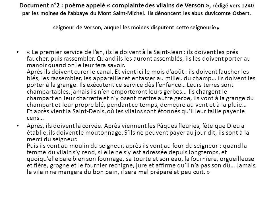 Document n°2 : poème appelé « complainte des vilains de Verson », rédigé vers 1240 par les moines de l'abbaye du Mont Saint-Michel. Ils dénoncent les abus duvicomte Osbert, seigneur de Verson, auquel les moines disputent cette seigneurie.