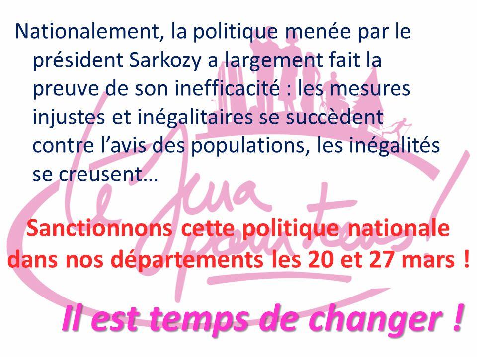 Nationalement, la politique menée par le président Sarkozy a largement fait la preuve de son inefficacité : les mesures injustes et inégalitaires se succèdent contre l'avis des populations, les inégalités se creusent…