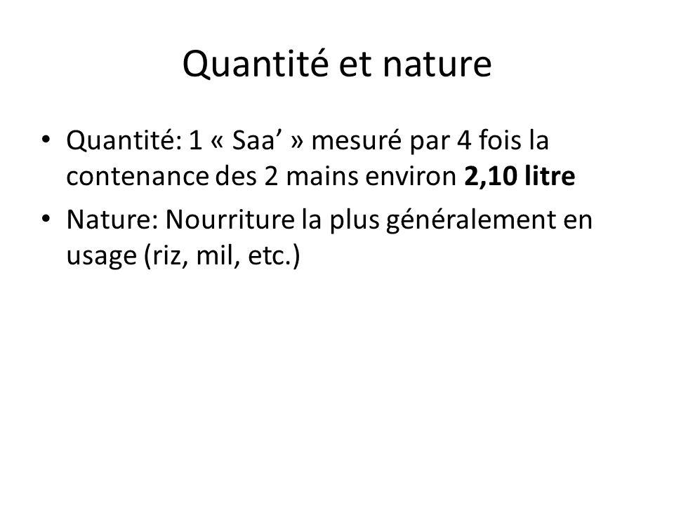 Quantité et nature Quantité: 1 « Saa' » mesuré par 4 fois la contenance des 2 mains environ 2,10 litre.