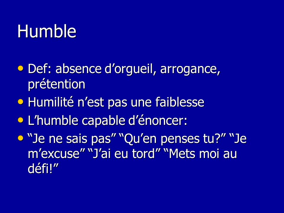 Humble Def: absence d'orgueil, arrogance, prétention