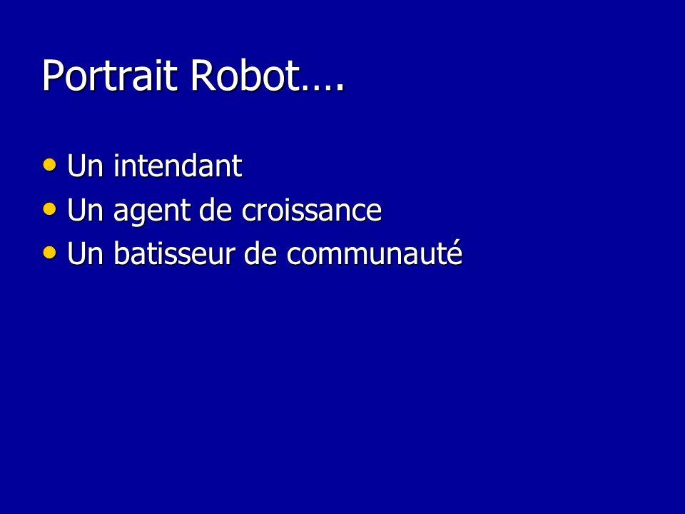 Portrait Robot…. Un intendant Un agent de croissance