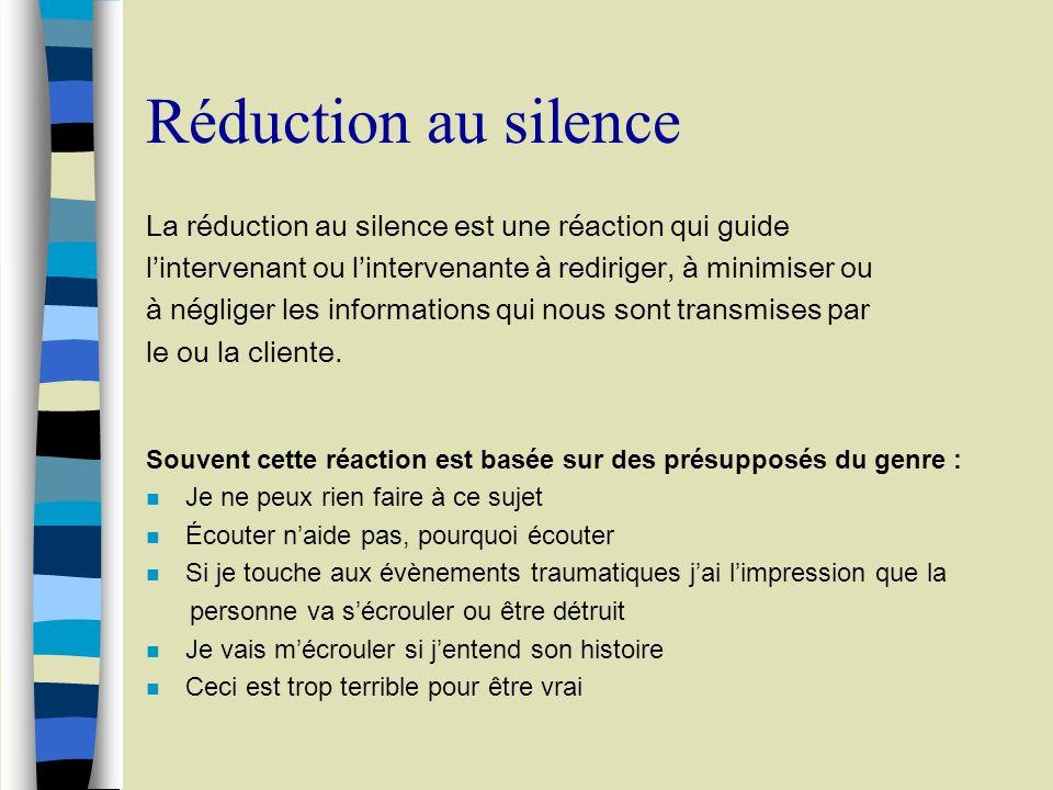 Réduction au silence La réduction au silence est une réaction qui guide. l'intervenant ou l'intervenante à rediriger, à minimiser ou.