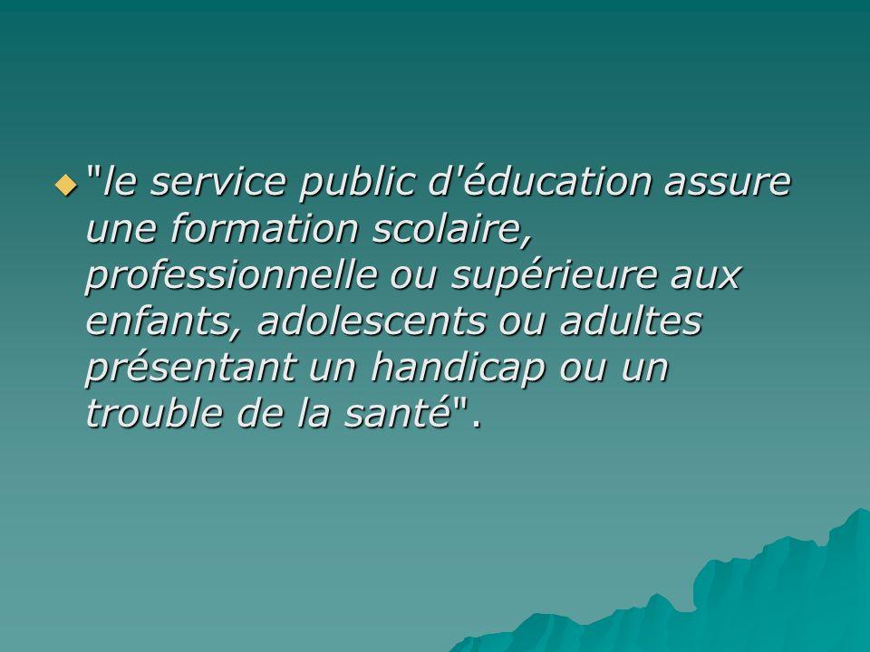 le service public d éducation assure une formation scolaire, professionnelle ou supérieure aux enfants, adolescents ou adultes présentant un handicap ou un trouble de la santé .
