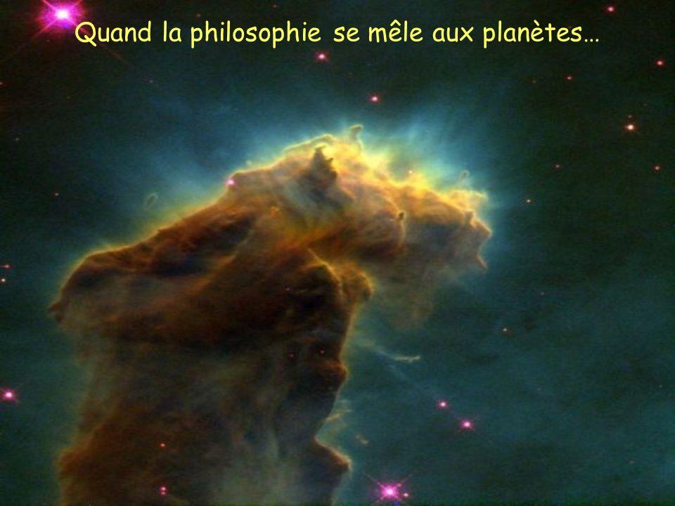 Quand la philosophie se mêle aux planètes…
