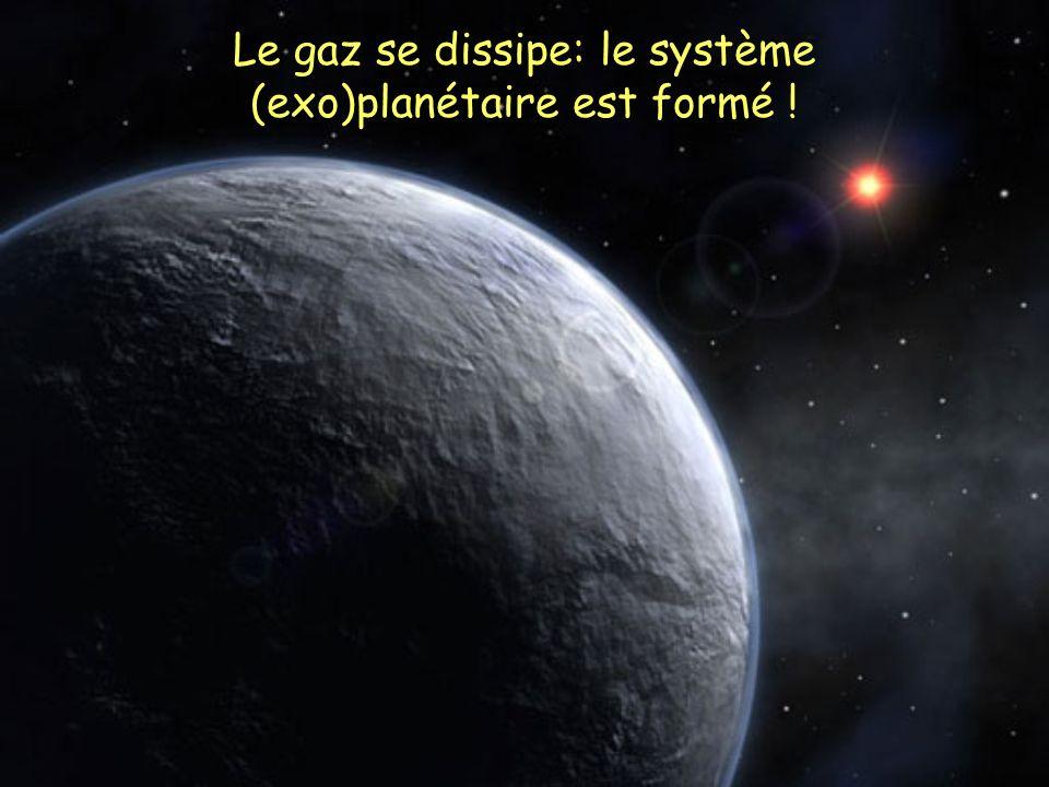 Le gaz se dissipe: le système (exo)planétaire est formé !