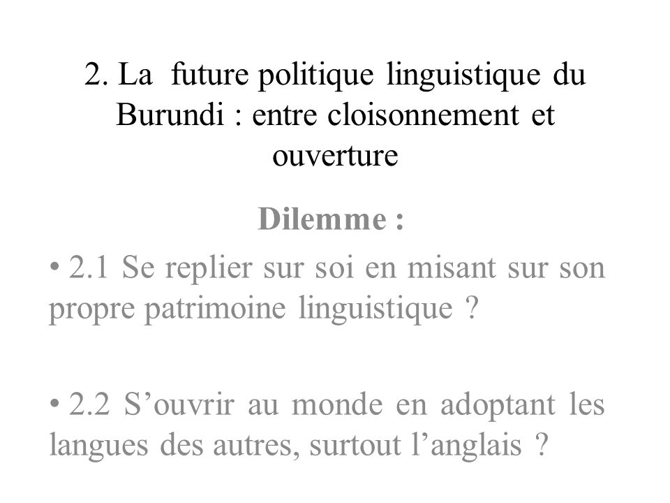2. La future politique linguistique du Burundi : entre cloisonnement et ouverture