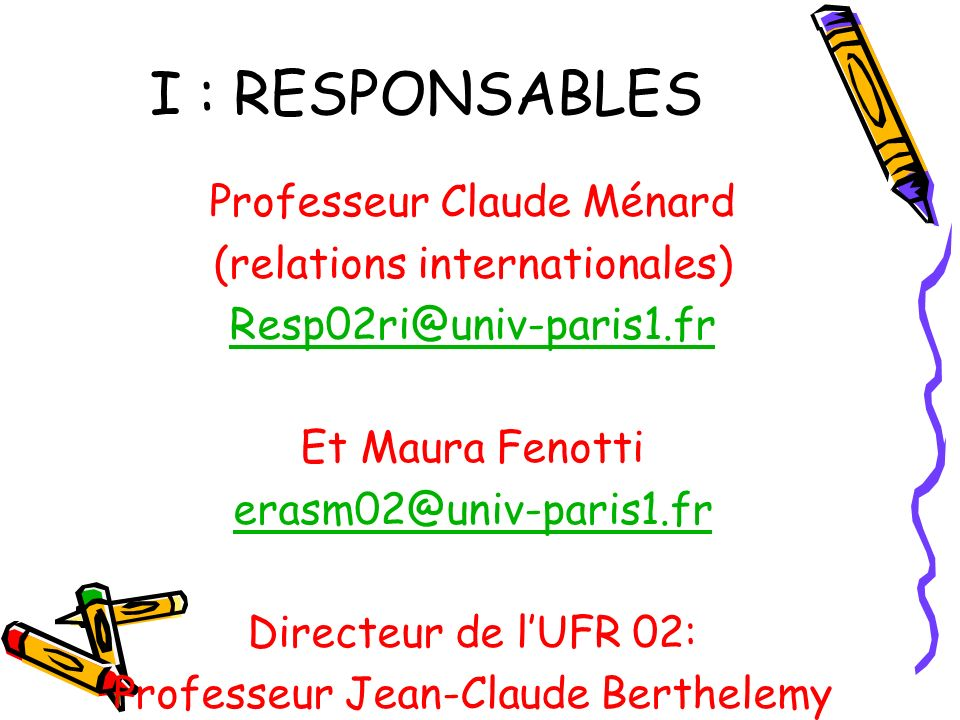 I : RESPONSABLES Professeur Claude Ménard (relations internationales)