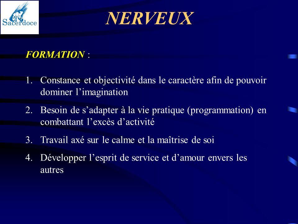 NERVEUX FORMATION : Constance et objectivité dans le caractère afin de pouvoir dominer l'imagination.