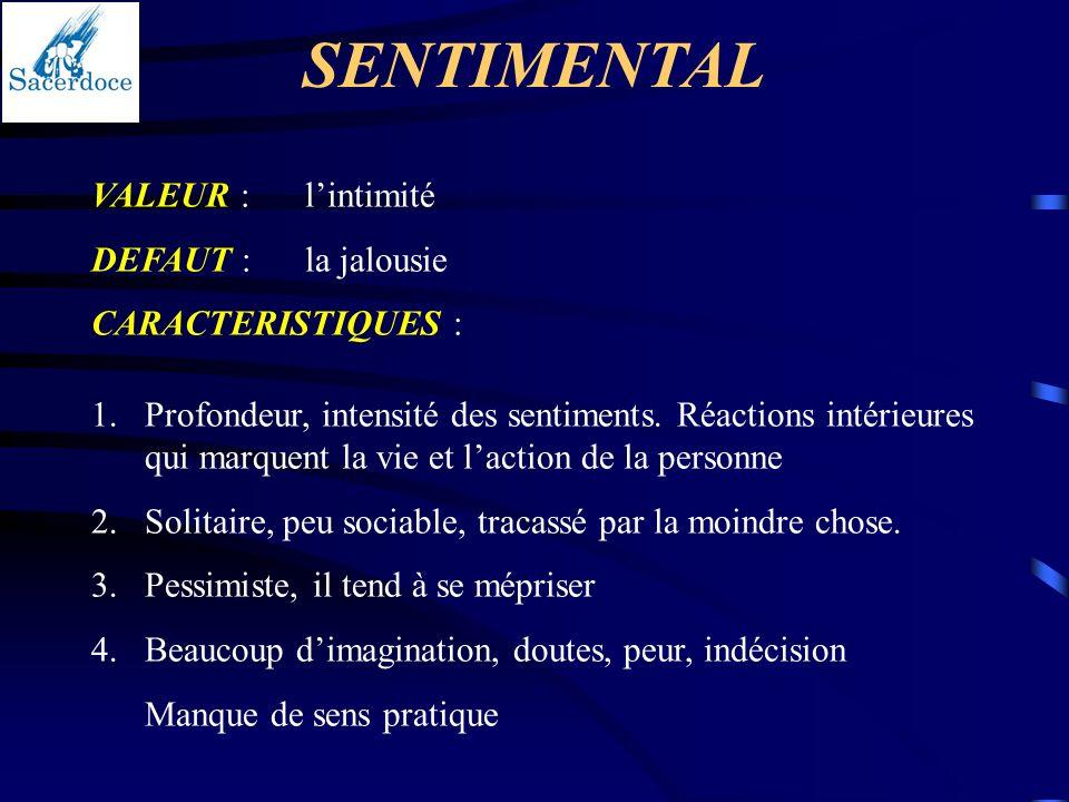 SENTIMENTAL VALEUR : l'intimité DEFAUT : la jalousie