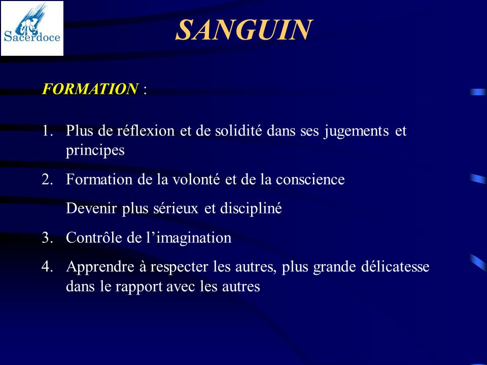 SANGUIN FORMATION : Plus de réflexion et de solidité dans ses jugements et principes. Formation de la volonté et de la conscience.