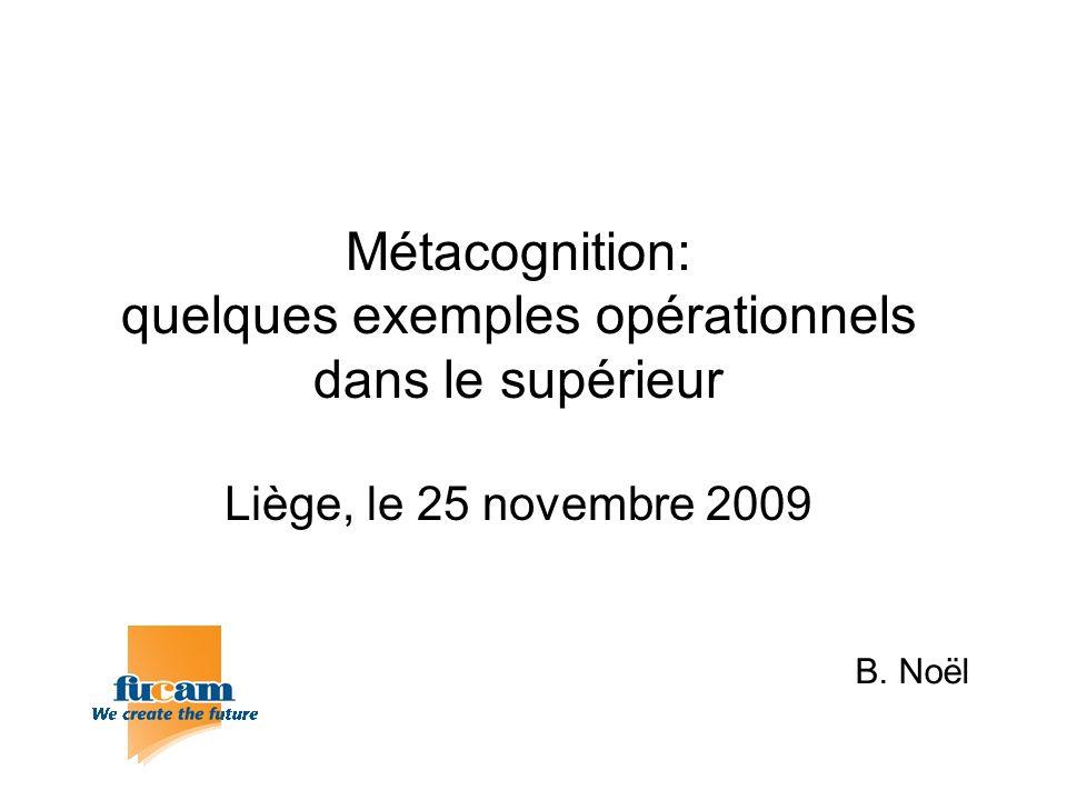Métacognition: quelques exemples opérationnels dans le supérieur Liège, le 25 novembre 2009