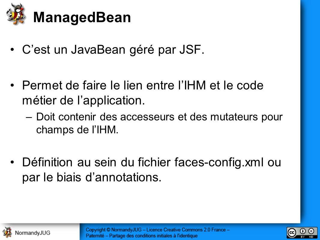 ManagedBean C'est un JavaBean géré par JSF.